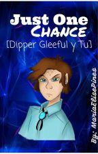 Just One Chance [Dipper Gleeful y Tu] Pausada by MariaElisePines
