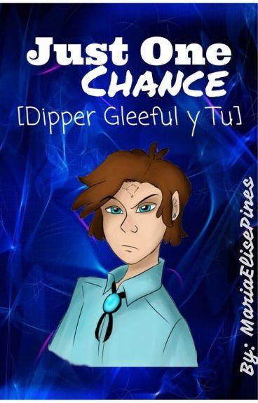 Just One Chance [DipperGleeful&Tu]