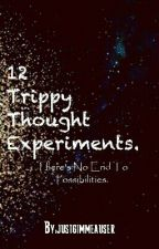 12 Trippy Thought Experiments! by justgimmeauser