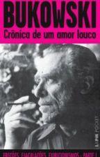 Crônica de um Amor Louco - Charles Bukowski by xmandssx