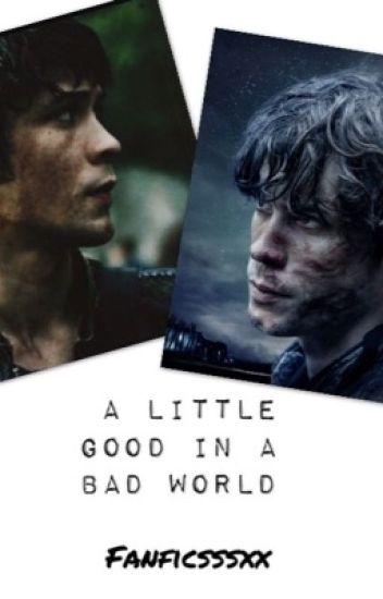 A little good in a bad world⇴ Bellamy Blake