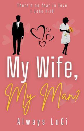 My Wife, My Man?| Wattys 2017 by Beauty2DaCore