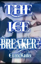 THE ICE BREAKER (PART 1 COMPLETED) by exotic24_kailee