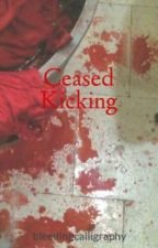Ceased Kicking by bleedingcalligraphy