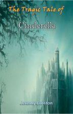 The Tragic Tale of Cinderella by JeremyCroston