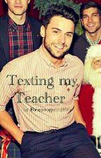Texting my Teacher by Babyyougotmesick