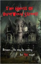 The Ghost Of RiverWood Street! by Pyro-dragon