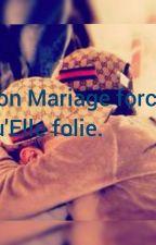 Mon Mariage Forcé : Qu'elle Folie [ en cour] by Hanouush