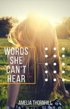 Words She Can't Hear by AmeliaThornhill