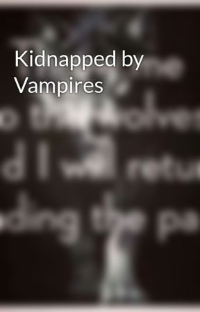 Kidnapped by Vampires by psychotic1