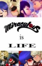 Miraculous is Life by StillLovinBooks