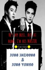 (ENG) [Yunjae] HE'S MY BOSS.. BUT AT HOME, I'M HIS MASTER! by Kimzurara