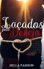 Laçados Pelo Desejo (Completo) by DehGuedes