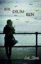 BİR DİLİM BEN by Asi_Gece