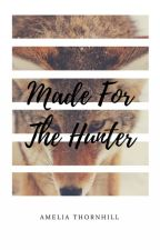 Made For The Hunter by AmeliaThornhill