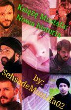 Książę Mustafa: Nowa historia by SehsadeMustafa02