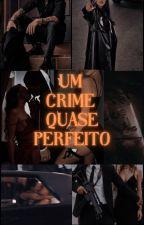Um Crime Quase Perfeito  by SophiaLara-