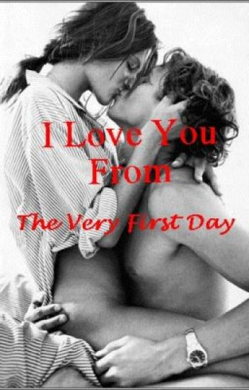 I Love you from the very first day (COMPLETED) - REVISING