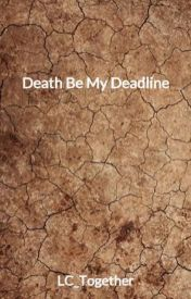 Death Be My Deadline by LC_Together