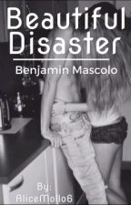 Beautiful Disaster/Benjamin Mascolo/<3 by AliceMollo6