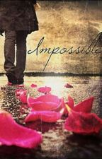 Impossible by FrankieHendrix97