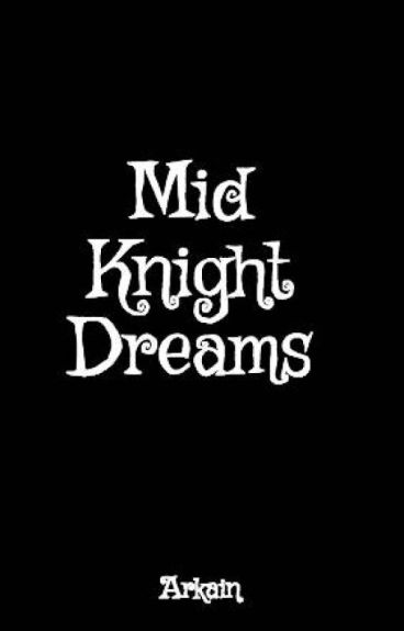 Mid Knight Dreams by Arkain