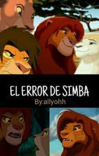 EL REY LEÓN || .- EL ERROR DE SIMBA [CAMBIO DE HISTORIA] by allyohh