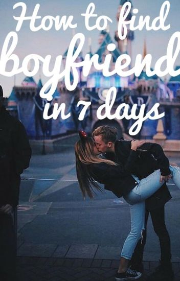 How to find boyfriend in 7 days✔
