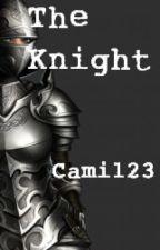 The Knight [On Hold] by Camili0n