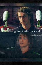 I'm never going to the Dark Side- Anakin Skywalker by StarWars_Jedith