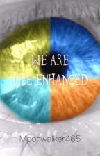 We are the Enhanced by SerpentineMoon