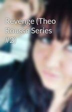 Revenge (Theo Rousse Series #2) by StarkillerCaz