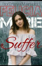 Edited: SUFFER (FELICIA CUI & DEANNA WONG) by xxTrisyaMariaxx