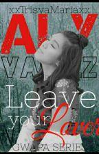 LEAVE YOUR LOVER (ALYDEN) by xxTrisyaMariaxx