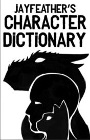 Jayfeather's Character Dictionary by AwsomeDragons