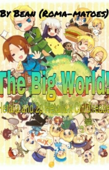 Hetalia And 2p!Hetalia x Child!Reader - The Big World! - Bean - Wattpad