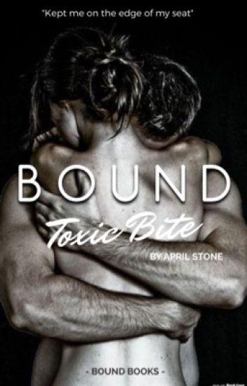 Bound: Toxic Bite - B1 {Wattys 2017}