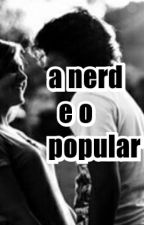 a nerd e o popular by YasminDuarte737