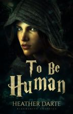 To Be Human (girlxgirl) (lesbian) by HeatherDarte
