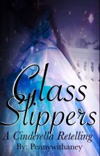 Glass Slippers: A Cinderella Retelling *Old Version* by Pennywithaney