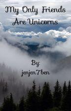My only Friends Are Unicorns (a me writing thingy) by jenjen7ben