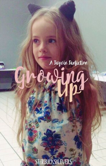 Growing Up |TAYVIN (Sequel To AWRFT) *discontinued*
