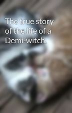 The true story of the life of a Demi-witch. by AmandaDolson