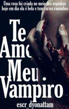 Te amo meu vampiro. by Escr_Dyonattam