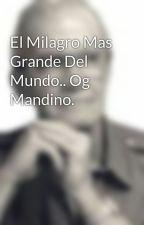 El Milagro Mas Grande Del Mundo.. Og Mandino. by stefania619