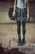 Me Enamore De La Persona Equivocada by AngieRuizOh