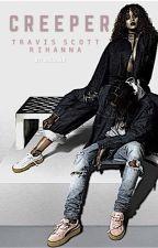 C R E E P E R  | Travis Scott & Rihanna | by dregawd