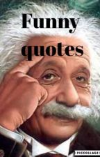 Funny but true quotes by famous people by Star_wolf12