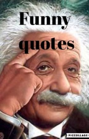 Image of: Famous Funny But True Quotes By Famous People Wattpad Funny But True Quotes By Famous People Albert Einstein Wattpad