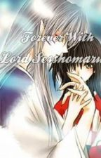 Forever With Lord Sesshomaru {Inuyasha Fanfic}  by captainmuriica